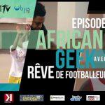african-geek-totem-tv-objis-episode-1-reve-footballeur